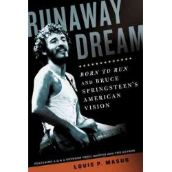 Runaway Dream, Born to Run and Bruce Springsteen's American Vision by Louis P. Masur, 9781608191017.