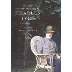 Selected Correspondence of Charles Ives by Charles Ives, 9780520246065.