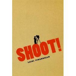 Shoot!, The Notebooks of Serafino Gubbio, Cinematograph Operator by Luigi Pirandello, 9780226669816.
