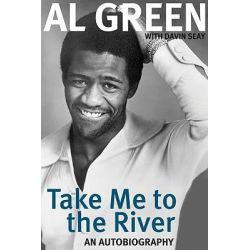 Take Me to the River, An Autobiography by Al Green, 9781556528101.