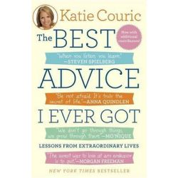 The Best Advice I Ever Got, Lessons from Extraordinary Lives by Katie Couric, 9780812982589.