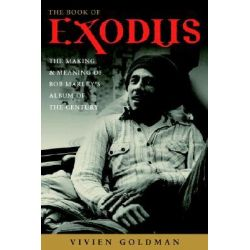 The Book of Exodus, The Making and Meaning of Bob Marley and the Wailers' Album of the Century by Vivien Goldman, 9781400052868.