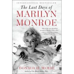 The Last Days of Marilyn Monroe by Donald H Wolfe, 9780062206497.
