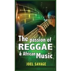 The Passion of Reggae and African Music by Joel Savage, 9781621373483.