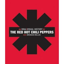The Red Hot Chili Peppers, An Oral / Visual History by Red Hot Chili Peppers, 9780061351914.