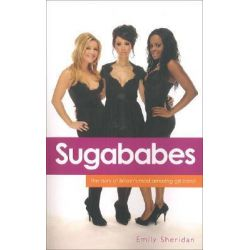 """The """"Sugababes"""", The Story of Britain's Most Amazing Girl Band by Emily Sheridan, 9781844544219."""