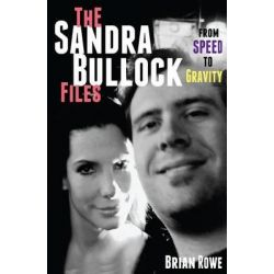 The Sandra Bullock Files, From Speed to Gravity by Brian Rowe, 9781497419834.