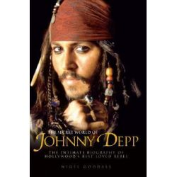 The Secret World of Johnny Depp, The Intimate Biography of Hollywood's Best-Loved Rebel by Nigel Goodall, 9781844543878.