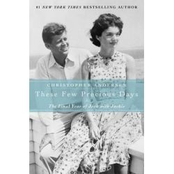 These Few Precious Days, The Final Year of Jack with Jackie by Christopher Andersen, 9781476732329.