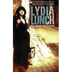 Will Work for Drugs by Lydia Lunch, 9781933354736.