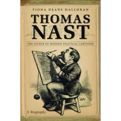 Thomas Nast, The Father of Modern Political Cartoons by Fiona Deans Halloran, 9780807835876.