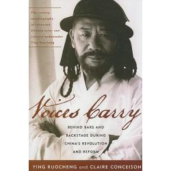Voices Carry, Behind Bars and Backstage During China's Revolution and Reform by Ruocheng Ying, 9780742555556.