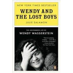 Wendy and the Lost Boys, The Uncommon Life of Wendy Wasserstein by Julie Salamon, 9780143121398.