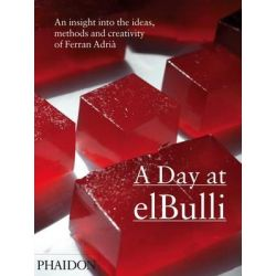 A Day At elBulli, An Insight into the Ideas, Methods and Creativity of Ferran Adria and el Bulli Restaurant by Ferran Adria, 9780714856742.