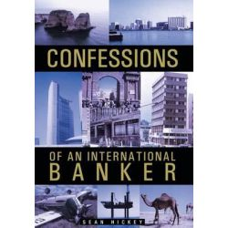 Confessions of an International Banker by Sean Hickey, 9781466973787.