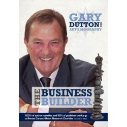 Gary Dutton Autobiography, The Business Builder by Gary Dutton, 9780957016224.