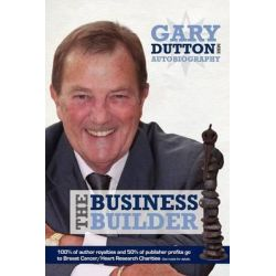 Gary Dutton Autobiography, The Business Builder by Gary Dutton, 9780957016200.