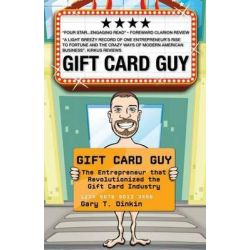 Gift Card Guy, The Entrepreneur That Revolutionized the Gift Card Industry by Gary T Dinkin, 9780988775305.