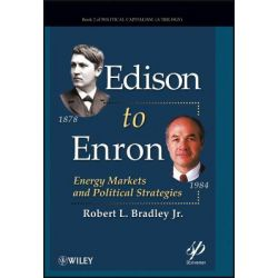Edison to Enron, Energy Markets and Political Strategies by Robert L. Bradley, 9780470917367.
