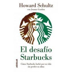 El Desafio Starbucks, Como Starbucks Lucho Por su Vida Sin Perder su Alma by Howard Schultz, 9786071113634.