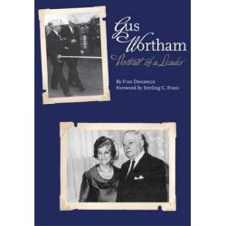 Gus Wortham, Portrait of a Leader by Fran Dressman, 9781623491543.