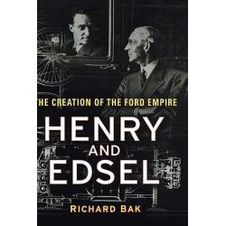 Henry and Edsel, The Creation of the Ford Empire by Richard Bak, 9780471234876.