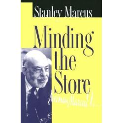 Minding the Store, A Memoir by Stanley Marcus, 9781574411393.