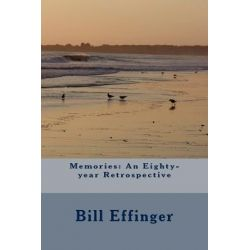 Memories, An Eighty-Year Retrospective by Bill Effinger, 9781468057508.