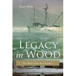Legacy in Wood, The Wahl Family Boat Builders by Ryan Wahl, 9781550174335.