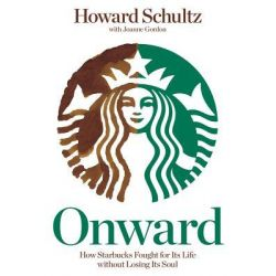 Onward, How Starbucks Fought for Its Life Without Losing Its Soul by Howard Schultz, 9781609613822.