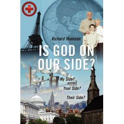Is God on Our Side?, My Side? Your Side? Their Side? by Richard Thomsen, 9781432760380.
