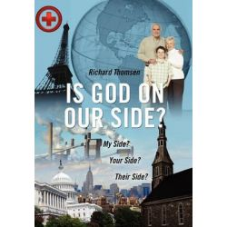 Is God on Our Side?, My Side? Your Side? Their Side? by Richard Thomsen, 9781432760533.