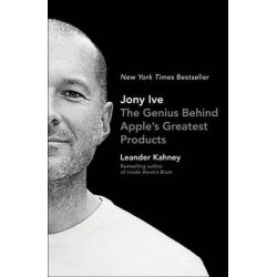 Jony Ive, The Genius Behind Apple's Greatest Products by Leander Kahney, 9781591847069.