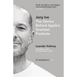 Jony Ive, The Genius Behind Apple's Greatest Products by Leander Kahney, 9780670923243.