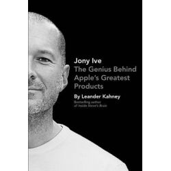 Jony Ive, The Genius Behind Apple's Greatest Products by Leander Kahney, 9781591846178.