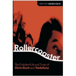Rollercoaster, The Turbulent Life and Times of Vodafone and Chris Gent by Trevor Merriden, 9781841124315.
