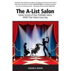 The A-List Salon, Insider Secrets of How Profitable Salons Wow Their Clients Every Day by Veronica Woods, 9781600478321.