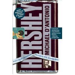 Hershey, Milton S. Hershey's Extraordinary Life of Wealth, Empire, and Utopian Dreams by Professor Michael D'Antonio, 9780743264105.