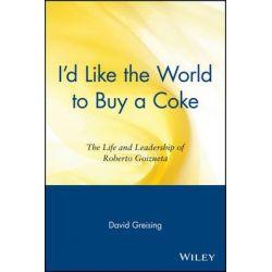 I'd Like the World to Buy a Coke, The Life and Leadership of Roberto Goizueta by David Greising, 9780471345947.