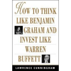 How to Think Like Benjamin Graham and Invest Like Warren Buffett by Lawrence S. Cunningham, 9780071409391.