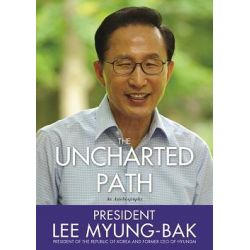 The Uncharted Path, The Autobiography of Lee Myung-Bak by Lee Myung-Bak, 9781402271045.