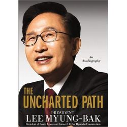 The Uncharted Path, The Autobiography of Lee Myung-Bak by Lee Myung-Bak, 9781402262913.