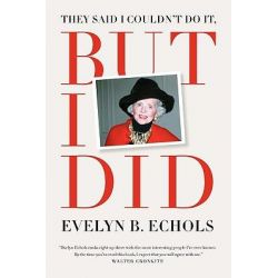 They Said I Couldn't Do It But I Did by Evelyn B Echols, 9780981812618.