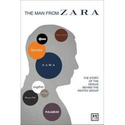 The Man from Zara, The Story of the Genius Behind the Inditex Group by Covadonga O'Shea, 9781907794209.