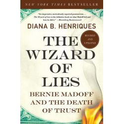 The Wizard of Lies, Bernie Madoff and the Death of Trust by Diana B Henriques, 9781250007438.