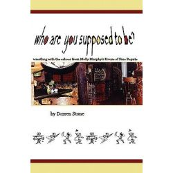Who Are You Supposed to Be?, Wrestling with the Echos from Molly Murphy's House of Fine Repute by Darren Stone, 9781598587845.