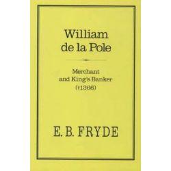 William De La Pole, Merchant and King's Banker (d.1366), Merchant and King's Banker by E. B. Fryde, 9780907628354.