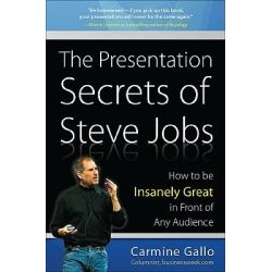 The Presentation Secrets of Steve Jobs, How to Be Insanely Great in Front of Any Audience by Carmine Gallo, 9780071636087.
