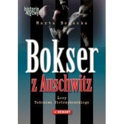Bokser z auschwitz. Losy Tadeusza Pietrzykowskiego - Marta Bogacka