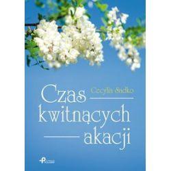 Czas kwitnących akacji - Cecylia Sadko
